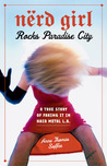 Nerd Girl Rocks Paradise City: A True Story of Faking It in Hair Metal L.A.