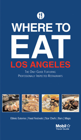 Where to Eat Los Angeles  by  Mobil Travel Guide