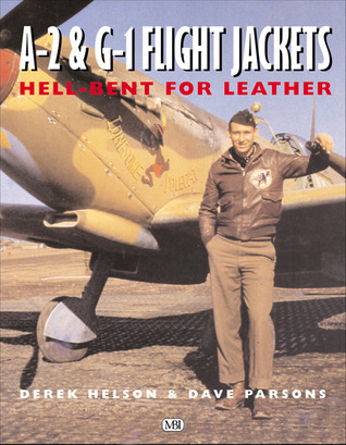 A-2 and G-1 Flight Jackets: Hell-Bent for Leather  by  Derek Nelson