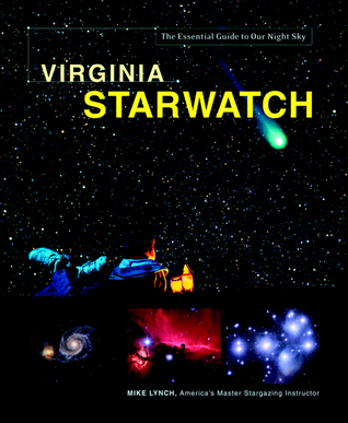 Virginia StarWatch: The Essential Guide to Our Night Sky  by  Mike  Lynch