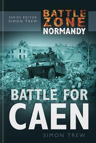 Battle Zone Normandy: Battle for Caen Simon Trew