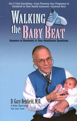Walking the Baby Beat: Answers to Hundreds of Your Healthcare Questions  by  D. Gary Benfield