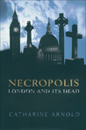 Necropolis by Catharine Arnold