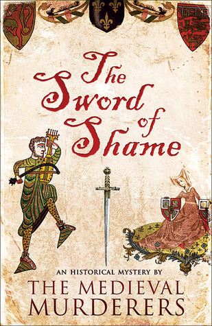 The Sword of Shame (The Medieval Murderers #2) - The Medieval Murderers, Michael Jecks, Susanna Gregory, Ian Morson, Philip Gooden, Simon Beaufort, Bernard Knight