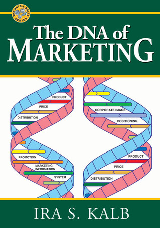 The DNA of Marketing  by  Ira S. Kalb