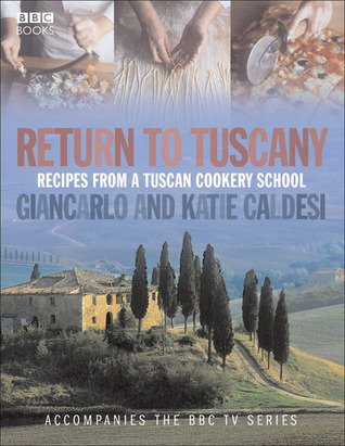 Return to Tuscany: Recipes from a Tuscan Cookery School  by  Giancarlo Caldesi