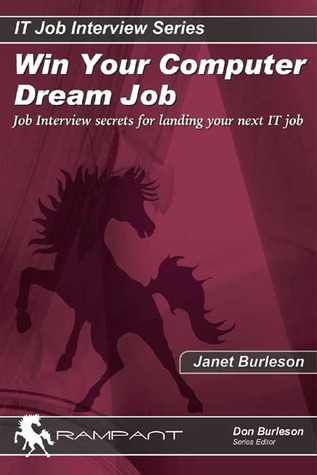 Win Your Computer Dream Job: Job Interview Secrets for Landing Your Next IT Job Janet Burleson