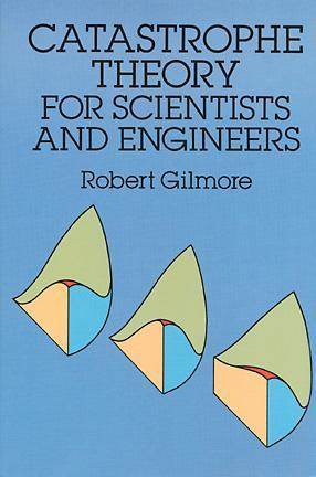 Catastrophe Theory for Scientists and Engineers Robert Gilmore