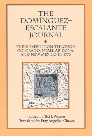 The Dominguez Escalante Journal: Their Expedition Through Colorado Utah Azrizona and New Mexico in 1776 Ted J. Warner