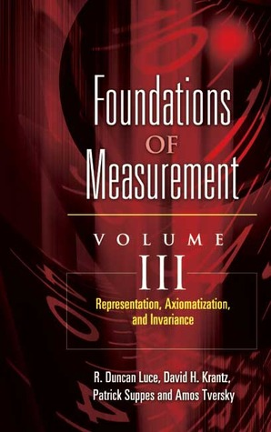 Foundations of Measurement Volume III: Representation, Axiomatization, and Invariance  by  R. Duncan Luce