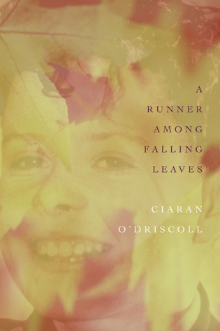 A Runner Among Falling Leaves: A Story of Childhood  by  Ciaran ODriscoll