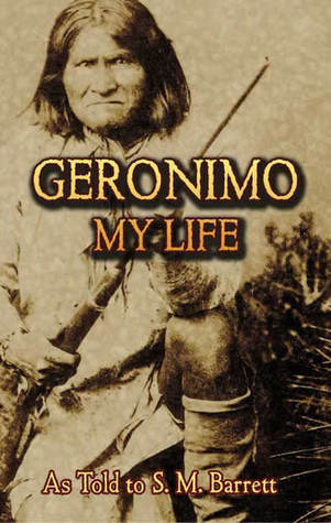 Geronimo - His Own Story - The Autobiography of a Great Patriot Warrior - S. M. Barrett