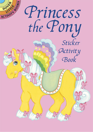 Princess the Pony Sticker Activity Book (Dover Little Activity Books)  by  NOT A BOOK