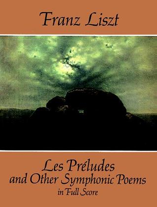 Les Préludes and Other Symphonic Poems in Full Score  by  Franz Liszt