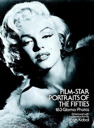 Film-Star Portraits of the Fifties: 163 Glamor Photos  by  John Kobal