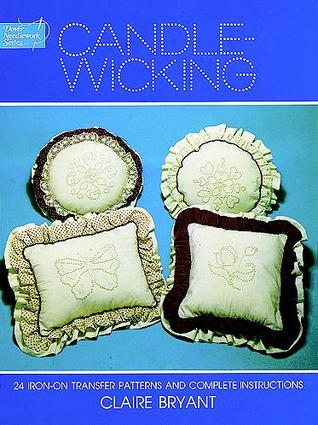 Candlewicking: 24 Iron-on Transfer Patterns and Complete Instructions  by  Claire Bryant