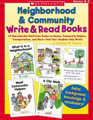 Neighborhood & Community Write & Read Books: 15 Reproducible Nonfiction Books on Homes, Community Helpers, Transportation, and More—That Your Students Help Write! Catherine M. Tamblyn