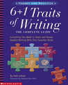 6 + 1 Traits of Writing: The Complete Guide: Grades 3 & Up: Everything You Need to Teach and Assess Student Writing With This Powerful Model