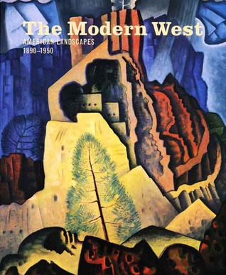 The Modern West: American Landscapes, 1890-1950 Emily Ballew Neff