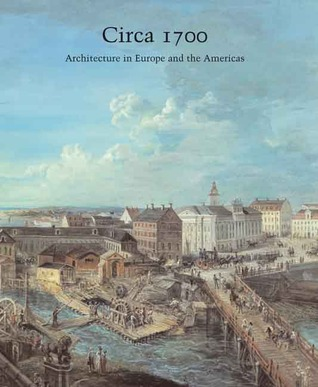 Circa 1700: Architecture in Europe and the Americas  by  Henry A. Millon
