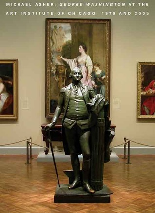 Michael Asher: George Washington at the Art Institute of Chicago, 1979 and 2005  by  Whitney Moeller