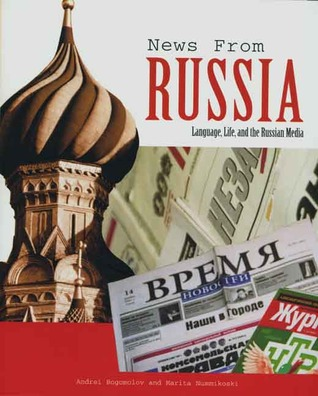 News from Russia: Language, Life, and the Russian Media  by  Andrei Bogomolov