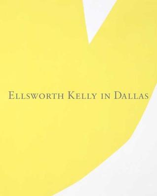 Ellsworth Kelly in Dallas  by  Charles Wylie