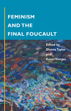Feminism and the Final Foucault  by  Dianna Taylor