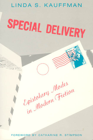 Special Delivery: Epistolary Modes in Modern Fiction  by  Linda S. Kauffman