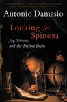 Looking for Spinoza: Joy, Sorrow, and the Feeling Brain