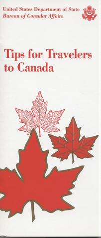 Tips for Travelers to Canada, 1996  by  State Dept. (U.S.), Bureau of Consular Affairs