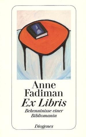 Ex Libris: Bekenntnisse einer Bibliomanin  by  Anne Fadiman