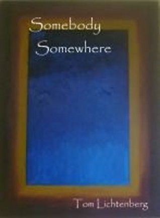 Somebody Somewhere  by  Tom Lichtenberg