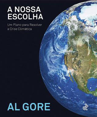 A Nossa Escolha: Um Plano Para Resolver a Crise Climática