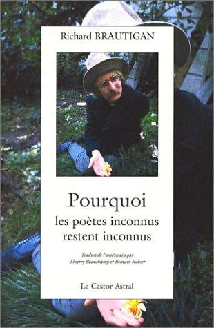 Pourquoi les poètes inconnus restent inconnus  by  Richard Brautigan