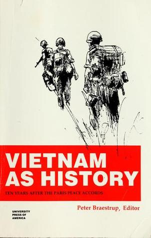 Vietnam As History: Ten Years After The Paris Peace Accords  by  Peter Braestrup