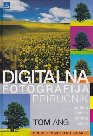 Digitalna fotografija: Priručnik  by  Tom Ang