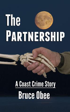 The Partnership: A Coast Crime Story Bruce Obee