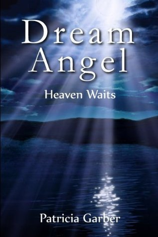 Dream Angel: Heaven Waits  by  Patricia Garber