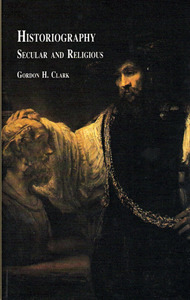 Historiography: Secular and Religious  by  Gordon H. Clark