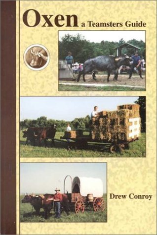 Oxen: A Teamsters Guide  by  Drew Conroy