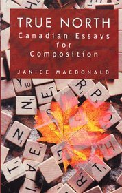 True North: Canadian Essays for Composition Janice  MacDonald