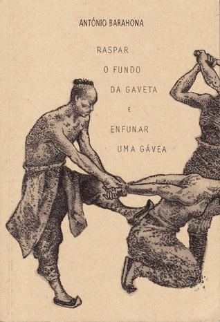 Raspar o Fundo da Gaveta e Enfunar uma Gávea  by  António Barahona
