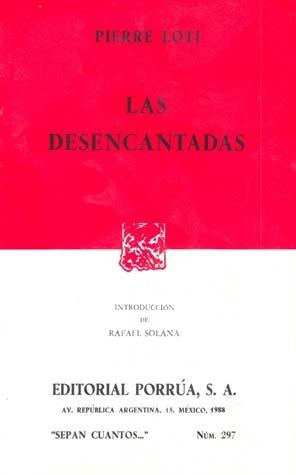 Las Desencantadas (Sepan Cuantos, #297) Pierre Loti