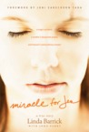 Miracle For Jen: A Tragic Accident, A Mother's Desperate Prayer, And Heaven's Extraordinary Answer