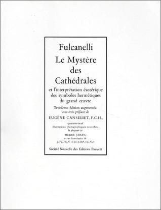 Le Mystère des Cathédrales et linterpétation ésotérique des symboles hermétiques du grand œuvre  by  Fulcanelli