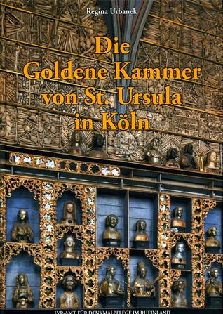 Die Goldene Kammer von St. Ursula in Köln : Zu Gestalt und Ausstattung vom Mittelalter bis zum Barock  by  Regina Urbanek
