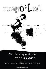 unspOILed:  Writers Speak for Floridas Coast Susan Cerulean, Janisse Ray, and A. James Wohlpart