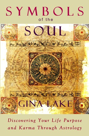 Symbols of the Soul: Discovering Your Karma Through Astrology  by  Gina Lake