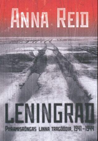 Leningrad. Piiramisrõngas linna tragöödia, 1941-1944 by Anna Reid